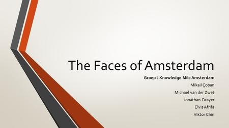 The Faces of Amsterdam Groep J Knowledge Mile Amsterdam Mikail Çoban Michael van der Zwet Jonathan Drayer Elvis Afrifa Viktor Chin.
