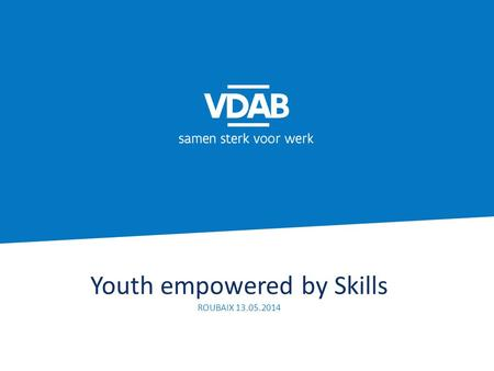 Youth empowered by Skills ROUBAIX 13.05.2014. 1.Cijfers en trends 2.