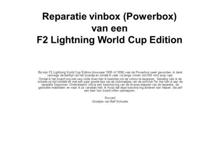 Reparatie vinbox (Powerbox) van een F2 Lightning World Cup Edition Bij mijn F2 Lightning World Cup Edition (bouwjaar 1995 of 1996) was de Powerbox week.
