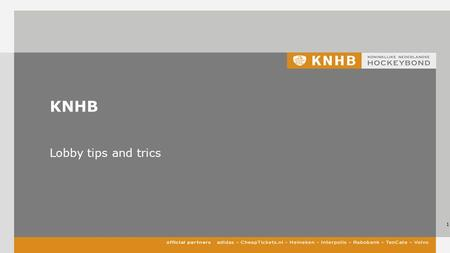KNHB Lobby tips and trics 1. Wat beweegt politici –Herverkiezing –Prive –Partij –Coalitie 2.