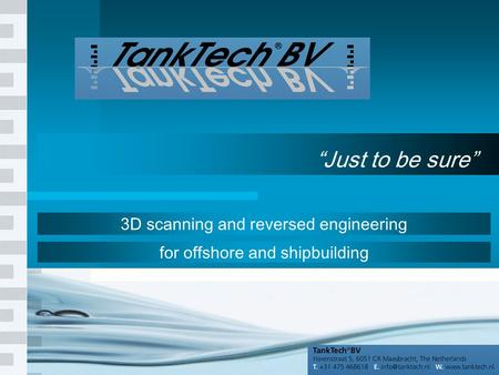 "1 ""Just to be sure"" 3D scanning and reversed engineering for offshore and shipbuilding."