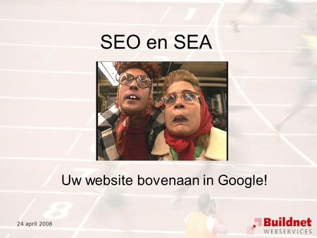 SEO en SEA Uw website bovenaan in Google! 24 april 2008.