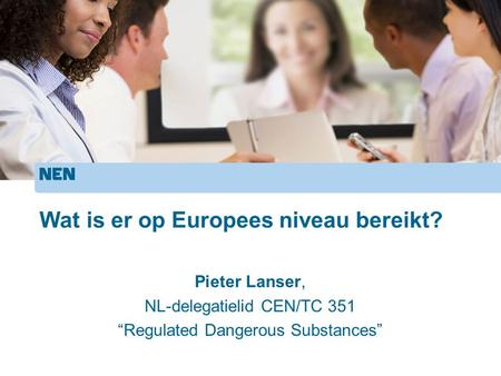 "Wat is er op Europees niveau bereikt? Pieter Lanser, NL-delegatielid CEN/TC 351 ""Regulated Dangerous Substances"""