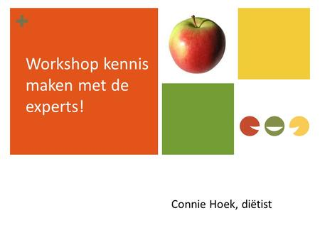 + Workshop kennis maken met de experts! Connie Hoek, diëtist.