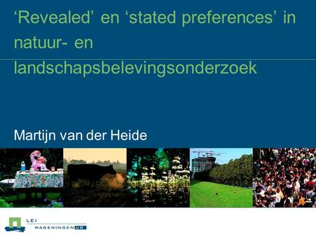 'Revealed' en 'stated preferences' in natuur- en landschapsbelevingsonderzoek Martijn van der Heide.