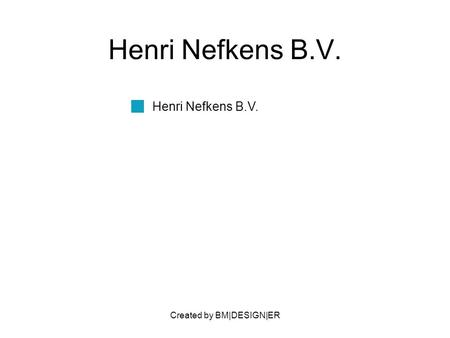 Created by BM|DESIGN|ER Henri Nefkens B.V.. Created by BM|DESIGN|ER PARTNERS Marketingbureau Poetsbedrijf Accesoires inbouwservice VALUE PROPOSITION Kwaliteit.