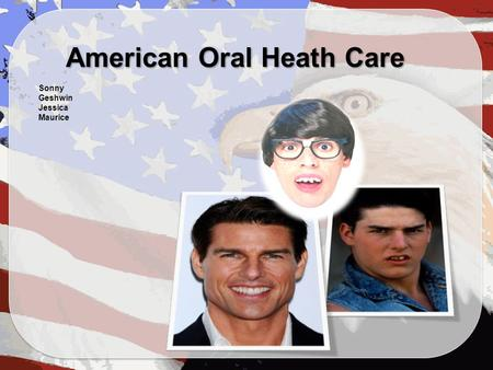 American Oral Heath Care Sonny Geshwin Jessica Maurice.