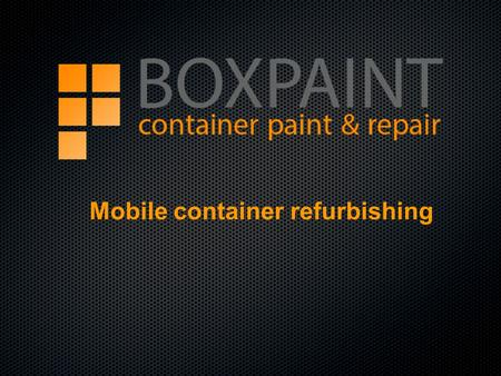 Mobile container refurbishing. INTRODUCTIE BOXPAINT BOXPAINT IS BOXPAINT BOXPAINT BESPAART BOXPAINT BOXPAINT VERDUURZAAMD BOXPAINT BOXPAINT VERSNELD BOXPAINT.