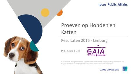 1 1 PREPARED FOR: Proeven op Honden en Katten © 2016 Ipsos. All rights reserved. Contains Ipsos' Confidential and Proprietary information and may not be.
