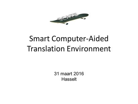 Smart Computer-Aided Translation Environment 31 maart 2016 Hasselt.