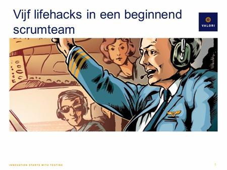 Vijf lifehacks in een beginnend scrumteam 1. Even voorstellen 2.