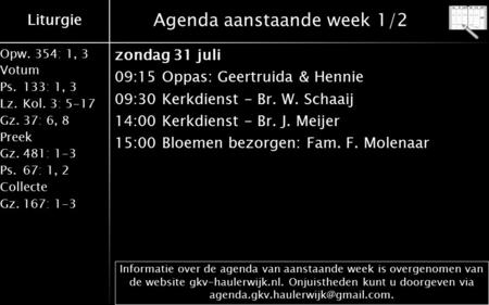 Liturgie Opw.354: 1, 3 Votum Ps.133: 1, 3 Lz.Kol. 3: 5-17 Gz.37: 6, 8 Preek Gz.481: 1-3 Ps.67: 1, 2 Collecte Gz.167: 1-3 Liturgie Agenda aanstaande week.