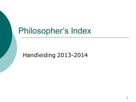 1 Philosopher's Index Handleiding 2013-2014. 2 Philosopher's Index.