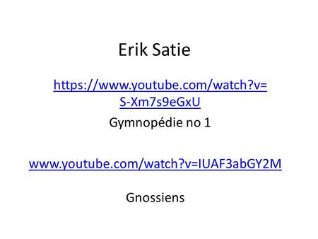 Erik Satie https://www.youtube.com/watch?v= S-Xm7s9eGxU Gymnopédie no 1  Gnossiens.