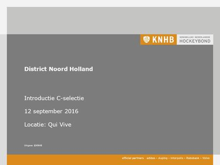 Uitgave ©KNHB District Noord Holland Introductie C-selectie 12 september 2016 Locatie: Qui Vive.