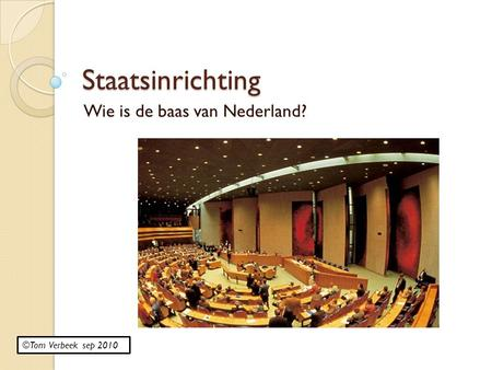 Staatsinrichting Wie is de baas van Nederland? ©Tom Verbeek sep 2010.