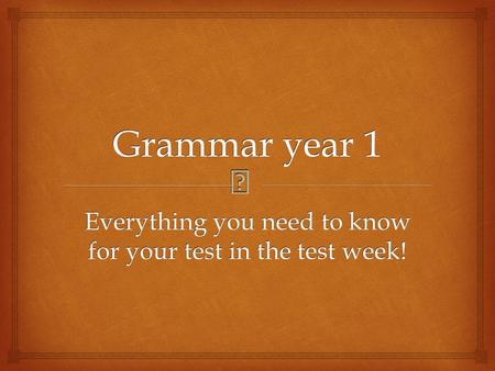  Grammar year 1 Everything you need to know for your test in the test week!