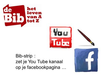 Bib-strip : zet je You Tube kanaal op je facebookpagina …