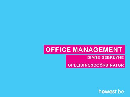 OFFICE MANAGEMENT DIANE DEBRUYNE OPLEIDINGSCOÖRDINATOR.