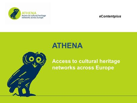 EContentplus ATHENA Access to cultural heritage networks across Europe.