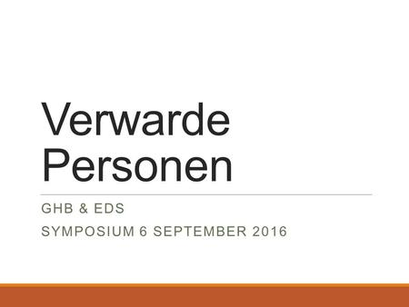 Verwarde Personen GHB & EDS SYMPOSIUM 6 SEPTEMBER 2016.
