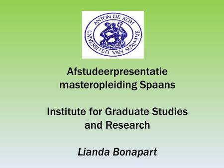 Afstudeerpresentatie masteropleiding Spaans Institute for Graduate Studies and Research Lianda Bonapart.