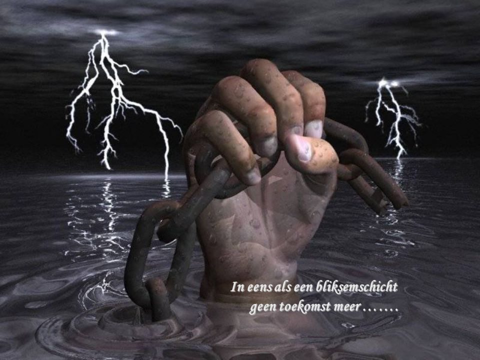In eens als een bliksemschicht geen toekomst meer …….