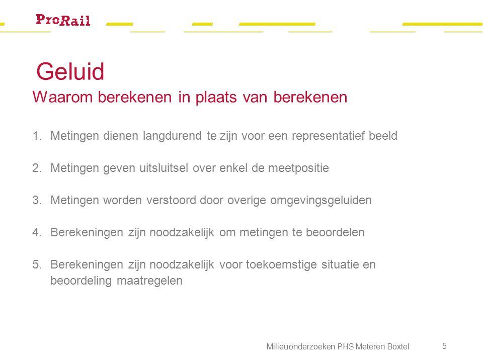 Geluid Werkwijze onderzoek (rail- en wegverkeer) 3.Bij overschrijdingen: toetsing op woningniveau (met name boog Meteren en Den Bosch-Vught en N65) conform systematiek Wm 4.Bij overschrijdingen: gekoppelde sanering (maar Tracebesluit Sporen in den Bosch is reeds gesaneerd) 5.Geen overschrijding: autonome sanering MJPG Milieuonderzoeken PHS Meteren Boxtel 6