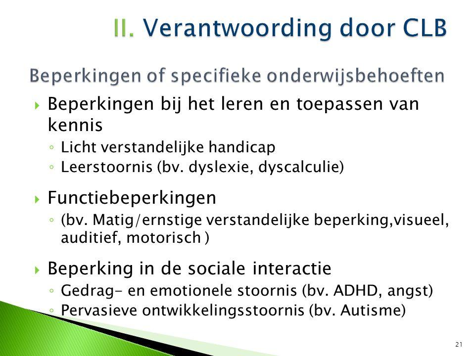  Beperking in andere participatiedomeinen ◦ (bv.Zelfverzorging)  Chronische aandoening ◦ (bv.