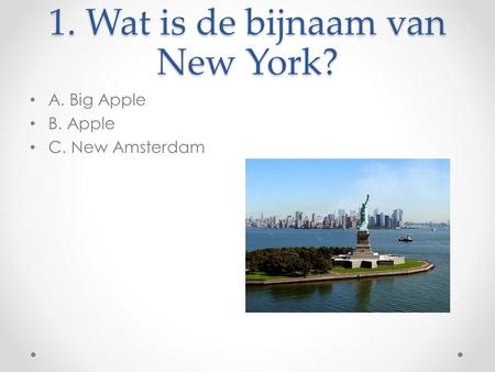 1. Wat is de bijnaam van New York?