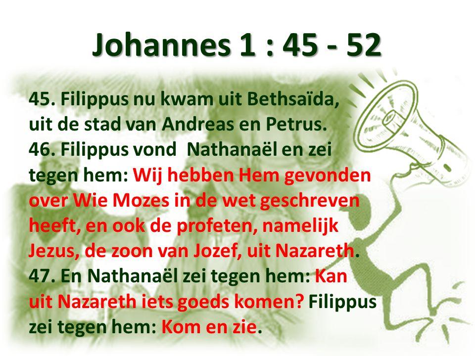 Johannes 1 : 45 - 52 48.