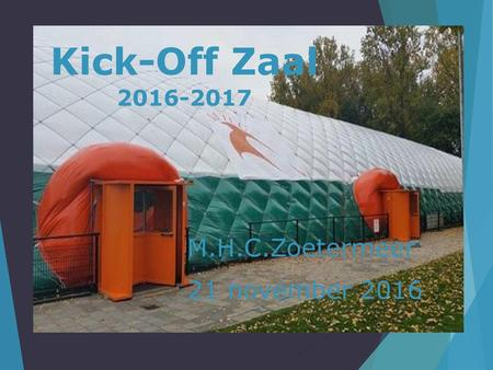 Kick-Off Zaal 2016-2017 M.H.C.Zoetermeer 21 november 2016.