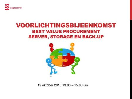 VOORLICHTINGSBIJEENKOMSt Best Value Procurement server, storage en back-up 19 oktober 2015 13.00 – 15.00 uur.
