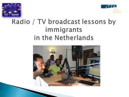 10 years radio and TV immigrant broadcasting  Method, subjects, levels, materials  Lesson 1 Demet en Amazigh TV  Station Nederlands  Lesson 1 Radio.
