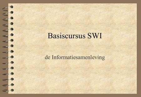 Basiscursus SWI de Informatiesamenleving. Literatuur 4 Webster, Theories of the information society, H.1 4 Katz, The information society, H.1.