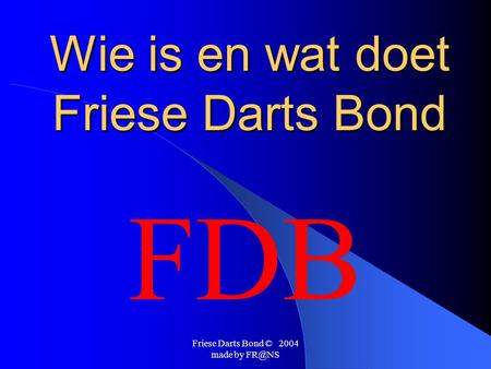 Friese Darts Bond © 2004 made by Wie is en wat doet Friese Darts Bond FDB.
