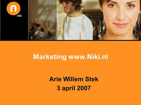 Marketing www.Niki.nl Arie Willem Stek 3 april 2007.