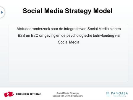 Social Media Strategie Scriptie van Dennis Hamakers Social Media Strategy Model Afstudeeronderzoek naar de integratie van Social Media binnen B2B en B2C.