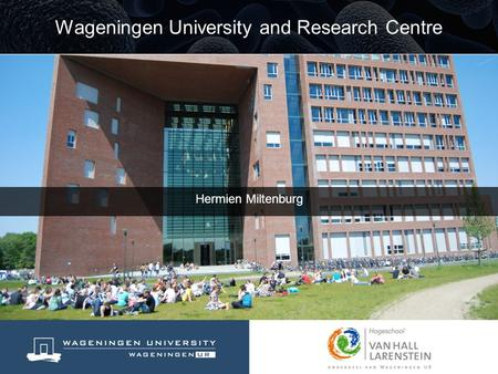 Hermien Miltenburg Wageningen University and Research Centre.