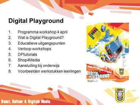 Digital Playground 1.Programma workshop 4 april 2.Wat is Digital Playground? 3.Educatieve uitgangspunten 4.Verloop workshops 5.DPtutorials 6.Shop4Media.