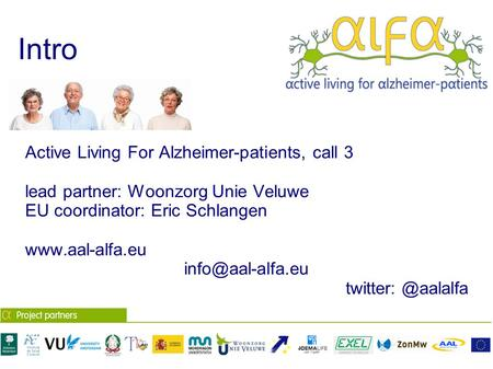 Intro Active Living For Alzheimer-patients, call 3 lead partner: Woonzorg Unie Veluwe EU coordinator: Eric Schlangen  twitter: