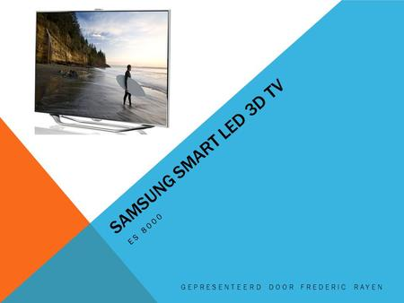 SAMSUNG SMART LED 3D TV ES 8000 GEPRESENTEERD DOOR FREDERIC RAYEN.