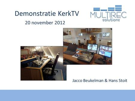 Demonstratie KerkTV 20 november 2012 Jacco Beukelman & Hans Stoit.