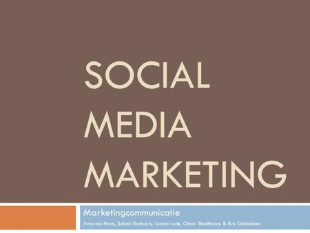 SOCIAL MEDIA MARKETING Marketingcommunicatie Sven ten Hove, Ruben Horbach, Leonie Jonk, Omar Sheshtawy & Bas Dobbelaer.