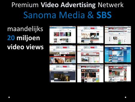 Premium Video Advertising Netwerk Sanoma Media & SBS maandelijks 20 miljoen video views.