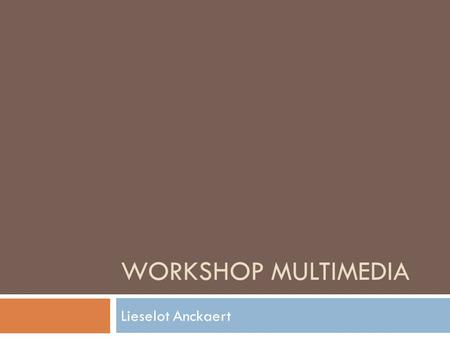 Workshop multimedia Lieselot Anckaert.