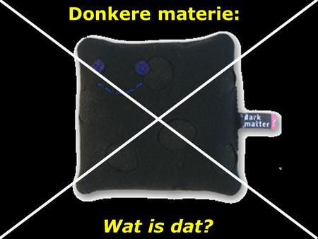 Donkere materie: Wat is dat?. donkere materie gewone materie.