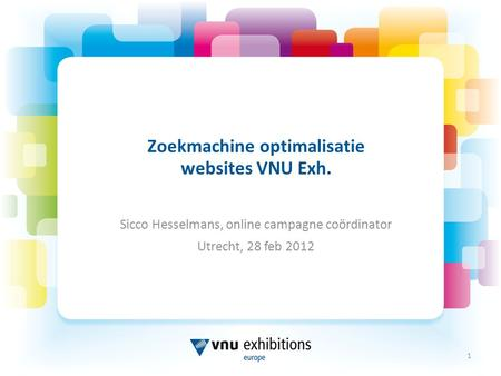 1 Zoekmachine optimalisatie websites VNU Exh. Sicco Hesselmans, online campagne coördinator Utrecht, 28 feb 2012.