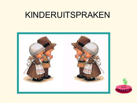 KINDERUITSPRAKEN enter.
