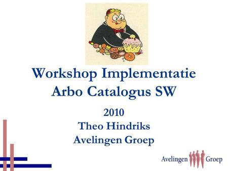 Workshop Implementatie Arbo Catalogus SW 2010 Theo Hindriks Avelingen Groep.
